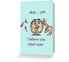 Yeh whatever  Greeting Card