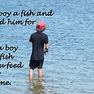Teach a boy to fish by Wilhelmina