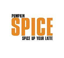 PUMPKIN spice up your LATTE Photographic Print