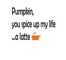 Pumpkin, you spice up my life...a latte Photographic Print