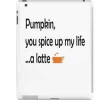 Pumpkin, you spice up my life...a latte iPad Case/Skin