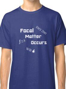 Focal Matter Occurs - White Text Classic T-Shirt