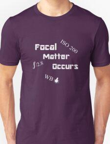 Focal Matter Occurs - White Text Unisex T-Shirt