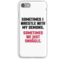 Wrestle My Demons Funny Quote iPhone Case/Skin