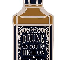 Drunk On You Bottle by Calliewilleford