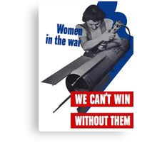 Women In The War -- We Can't Win Without Them Canvas Print
