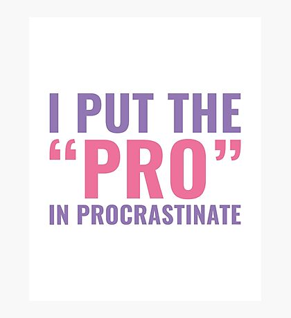 Pro In Procrastinate Photographic Print
