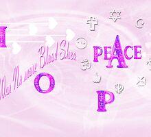 HOPE, PEACE- NO MORE WAR NO MORE BLOOD SHED by haya1812