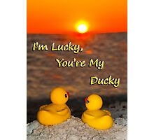 """""""I'm Lucky, You're My Ducky"""" Photographic Print"""