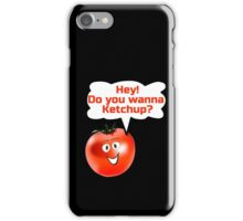 Hey you want to Ketchup - Funny Joke Dating Tomato T-Shirt Sticker iPhone Case/Skin