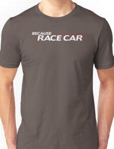 Because Race Car meme Unisex T-Shirt