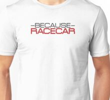 Because Racecar - Style 2 Unisex T-Shirt