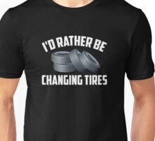 I'd Rather Be Changing Tires Unisex T-Shirt
