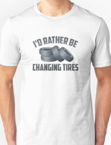 I'd Rather Be Changing Tires T-Shirt