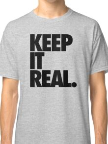 KEEP IT REAL. Classic T-Shirt