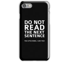 Do Not Read The Next Sentence iPhone Case/Skin