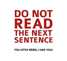 Do Not Read The Next Sentence Photographic Print