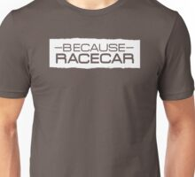 Because Racecar - Style 3 Unisex T-Shirt