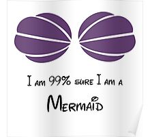I am 99% sure I am a mermaid! Poster