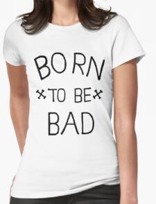 Born to be Bad Womens Fitted T-Shirt