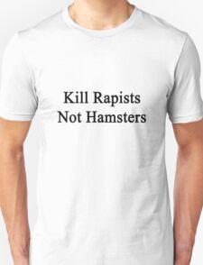 Kill Rapists Not Hamsters  Unisex T-Shirt