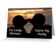 """""""I'm Lucky, Because You're My Ducky"""" Greeting Card"""