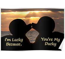 """I'm Lucky, Because You're My Ducky"" Poster"