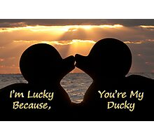 """""""I'm Lucky, Because You're My Ducky"""" Photographic Print"""