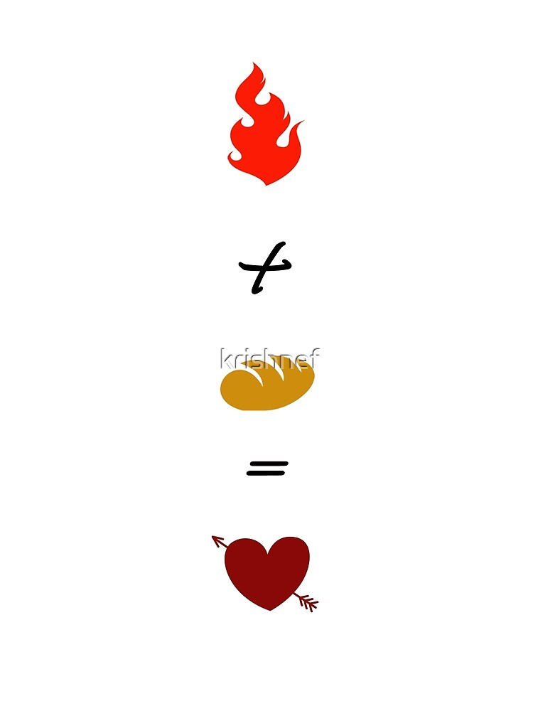 Fire + Bread = True Love by krishnef