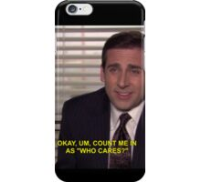 """""""okay, um, count me in as """"who cares"""""""" iPhone Case/Skin"""