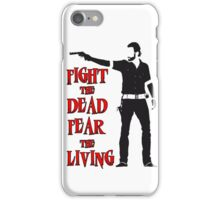 Rick Grimes Fight the Dead Fear The Living iPhone Case/Skin