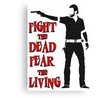 Rick Grimes Fight the Dead Fear The Living Canvas Print