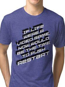 Life Restart Tri-blend T-Shirt
