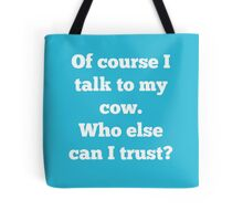 Of course I talk to my cow. Who else can I trust? Tote Bag