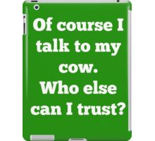 Of course I talk to my cow. Who else can I trust? iPad Case/Skin