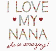 I love my Nana, She is amazing Kids Tee