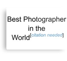 Best Photographer in the World - Citation Needed! Metal Print