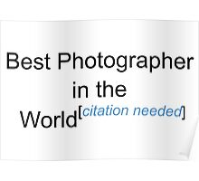 Best Photographer in the World - Citation Needed! Poster