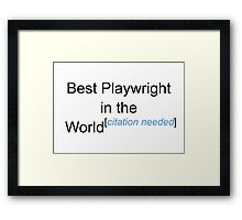 Best Playwright in the World - Citation Needed! Framed Print