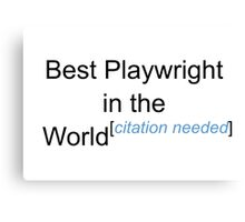 Best Playwright in the World - Citation Needed! Canvas Print