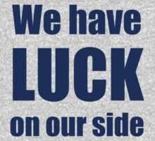 Luck on our side Baby Tee