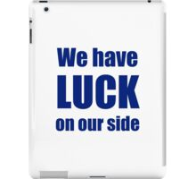 Luck on our side iPad Case/Skin