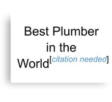 Best Plumber in the World - Citation Needed! Canvas Print