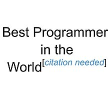 Best Programmer in the World - Citation Needed! Photographic Print