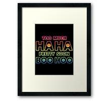 Too much HAHA, Pretty soon BOO HOO Framed Print