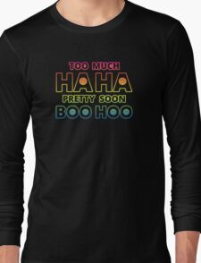 Too much HAHA, Pretty soon BOO HOO Long Sleeve T-Shirt