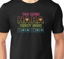 Too much HAHA, Pretty soon BOO HOO Unisex T-Shirt