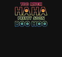 Too much HAHA, Pretty soon BOO HOO Unisex T-Shirt