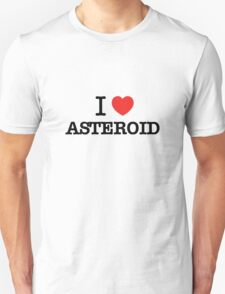I Love ASTEROID T-Shirt