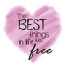 The Best Things In Life Are Free - Pink Heart Quote by RippleKindness